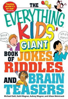 The Everything Kids' Giant Book of Jokes, Riddles, and Brain Teasers - Dahl, Michael, and Wagner, Kathi