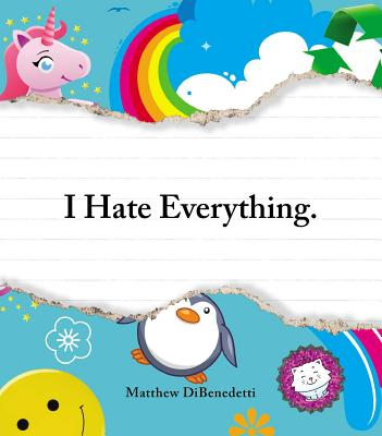 I Hate Everything - DiBenedetti, Matthew