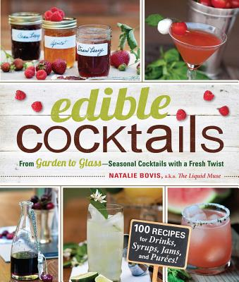 Edible Cocktails: From Garden to Glass - Seasonal Cocktails to Sip in Style - Bovis-Nelsen, Natalie