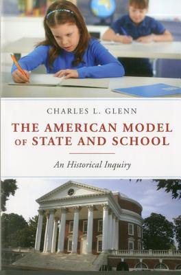 American Model of State and School: An Historical Inquiry - Glenn, Charles L