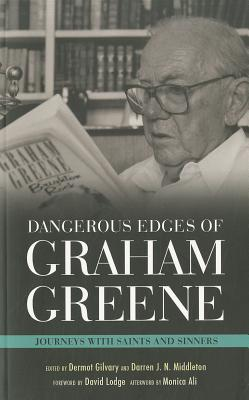 Dangerous Edges of Graham Greene: Journeys with Saints and Sinners - Gilvary, Dermot (Editor), and Middleton, Darren J N (Editor), and Ali, Monica (Afterword by)