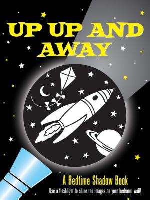 Up, Up, and Away!: A Bedtime Shadow Book - Zschock, Heather