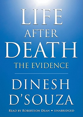 Life After Death: The Evidence - D'Souza, Dinesh, and Dean, Robertson (Read by)