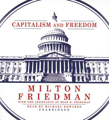 Capitalism and Freedom - Friedman, Milton, and Friedman, Milton, and Edwards, Michael (Read by)