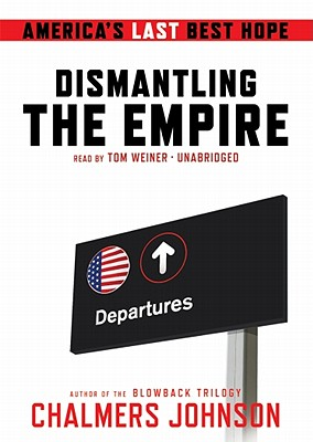 Dismantling the Empire: America's Last Best Hope - Johnson, Chalmers, and To Be Announced (Read by)