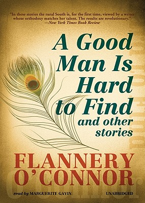 A Good Man Is Hard to Find: And Other Stories - O'Connor, Flannery, and Gavin, Marguerite (Read by)