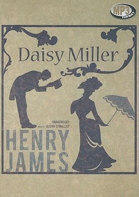 Daisy Miller - James, Henry, and O'Malley, Susan (Read by)