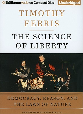 The Science of Liberty: Democracy, Reason, and the Laws of Nature - Ferris, Timothy, and Stella, Fred (Performed by)
