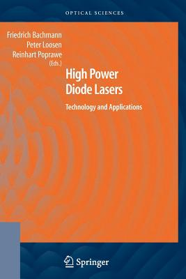 High Power Diode Lasers: Technology and Applications - Bachmann, Friedrich (Editor), and Loosen, Peter (Editor), and Poprawe, Reinhart (Editor)