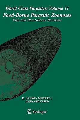 Food-Borne Parasitic Zoonoses: Fish and Plant-borne Parasites - Murrell, K. Darwin (Editor), and Fried, Bernard (Editor)