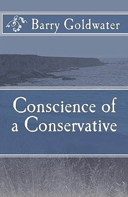 Conscience of a Conservative - Goldwater, Barry, Mr.
