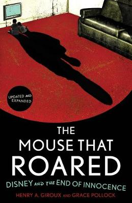 The Mouse That Roared: Disney and the End of Innocence - Giroux, Henry A, and Pollock, Grace