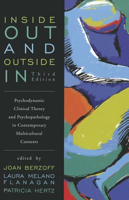 Inside Out and Outside in: Psychodynamic Clinical Theory and Psychopathology in Contemporary Multicultural Contexts - Berzoff, Joan, Professor (Editor), and Flanagan, Laura Melano (Editor), and Hertz, Patricia (Editor)