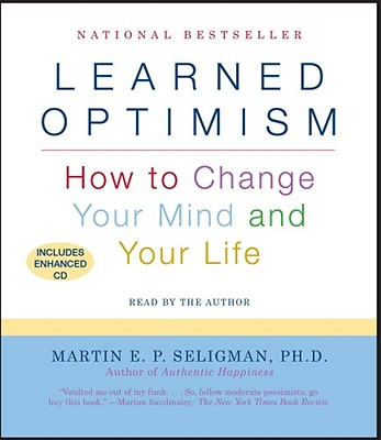Learned Optimism: How to Change Your Mind and Your Life - Seligman, Martin E P, Ph.D. (Read by)