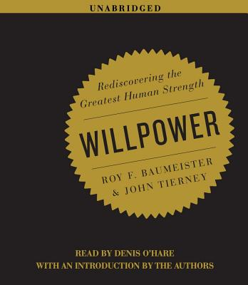 Willpower: Rediscovering the Greatest Human Strength - Baumeister, Roy F, PhD, and Tierney, John, and O'Hare, Denis (Read by)