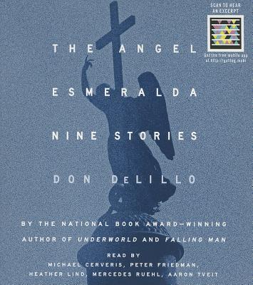 The Angel Esmeralda: Nine Stories - DeLillo, Don, and Cerveris, Michael (Read by), and Friedman, Peter (Read by)