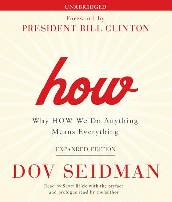 How: Why HOW We Do Anything Means Everything - Seidman, Dov, and Brick, Scott (Read by), and Clinton, Bill, President (Foreword by)
