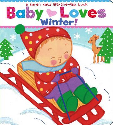 Baby Loves Winter!: A Karen Katz Lift-The-Flap Book -