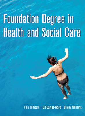Foundation Degree in Health and Social Care - Tilmouth, Tina, and Davies-Ward, Elizabeth, and Williams, Briony