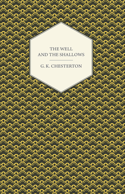 The Well and the Shallows - Chesterton, G K