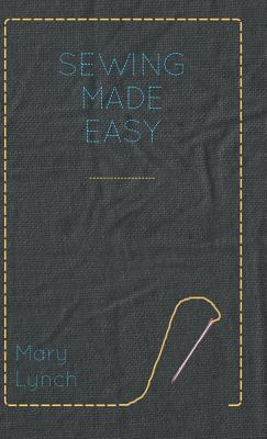 Sewing Made Easy - Lynch, Mary