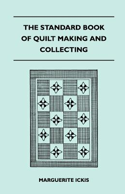 The Standard Book Of Quilt Making And Collecting - Ickis, Marguerite