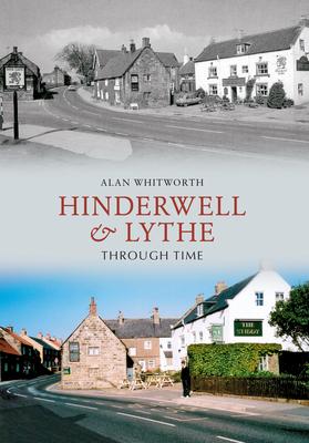 Hinderwell & Lythe Through Time - Whitworth, Alan