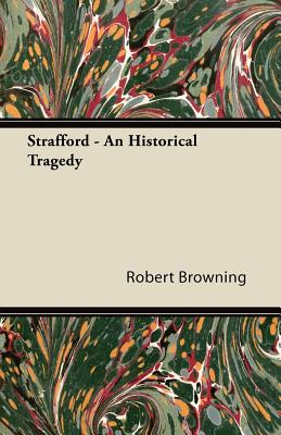 Strafford - An Historical Tragedy - Browning, Robert
