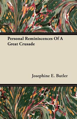 Personal Reminiscences Of A Great Crusade - Butler, Josephine E.