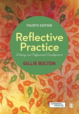 Reflective Practice: Writing and Professional Development - Bolton, Gillie E. J.