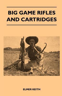 Big Game Rifles and Cartridges - Keith, Elmer