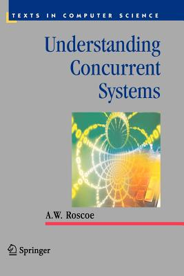 Understanding Concurrent Systems - Roscoe, A. W.
