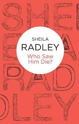 Who Saw Him Die? - Radley, Sheila