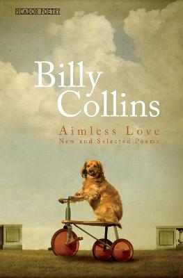 Aimless Love: New and Selected Poems - Collins, Billy
