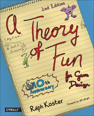 A Theory of Fun for Game Design - Koster, Raph, and Wright, Will (Foreword by)