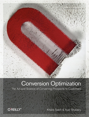 Conversion Optimization: The Art and Science of Converting Prospects to Customers - Saleh, Khalid, and Shukairy, Ayat