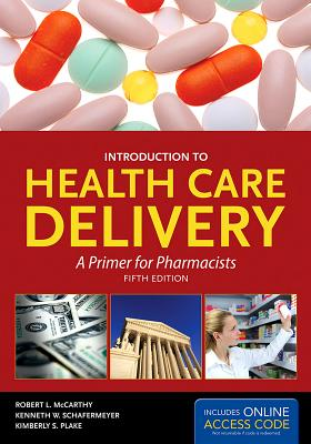 Introduction to Health Care Delivery: A Primer for Pharmacists - McCarthy, Robert L, Ph.D., and Schafermeyer, Kenneth W, Ph.D., and Plake, Kimberly S