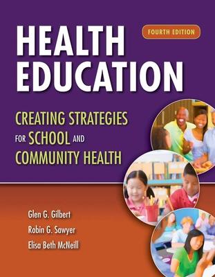 Health Education: Creating Strategies for School & Community Health - Gilbert, Glen G, and Sawyer, Robin G, and McNeill, Beth Ann