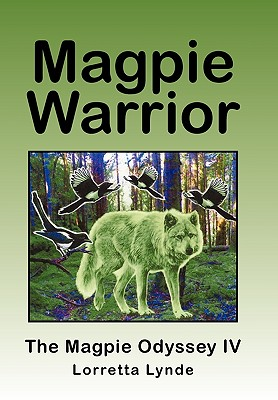 Magpie Warrior: The Magpie Odyssey IV - Lynde, Lorretta