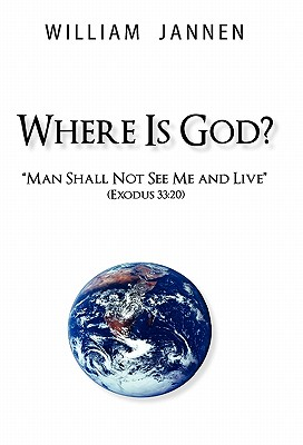 Where Is God?: Man Shall Not See Me and Live (Exodus 33:20) - Jannen, William