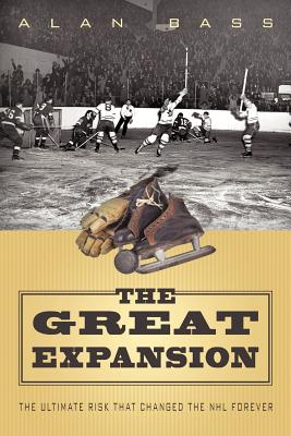 The Great Expansion: The Ultimate Risk That Changed the NHL Forever - Bass, Alan