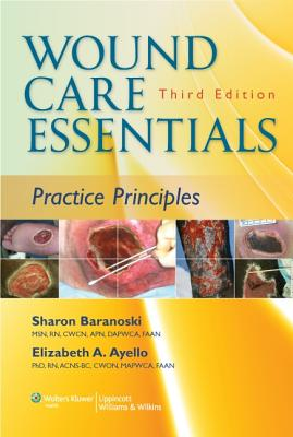 Wound Care Essentials: Practice Principles - Baranoski, Sharon, Msn, RN, Apn, Faan, and Ayello, Elizabeth