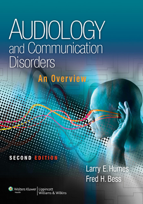 Audiology and Communication Disorders: An Overview - Humes, Larry, PhD, and Bess, Fred, PhD