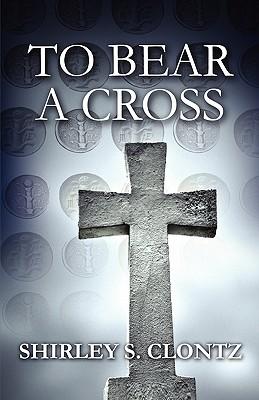 To Bear a Cross - Clontz, Shirley S
