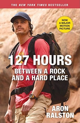 127 Hours: Between a Rock and a Hard Place - Ralston, Aron