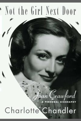 Not the Girl Next Door: Joan Crawford, a Personal Biography - Chandler, Charlotte