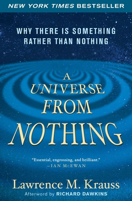A Universe from Nothing: Why There Is Something Rather Than Nothing - Krauss, Lawrence M, and Dawkins, Richard (Afterword by)