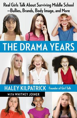 The Drama Years: Real Girls Talk about Surviving Middle School -- Bullies, Brands, Body Image, and More - Kilpatrick, Haley, and Joiner, Whitney