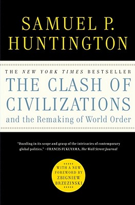 The Clash of Civilizations and the Remaking of World Order - Huntington, Samuel P, and Brzezinski, Zbigniew (Foreword by)