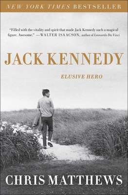 Jack Kennedy: Elusive Hero - Matthews, Christopher, and Matthews, Chris